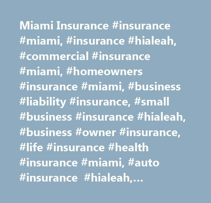 Miami Insurance #insurance #miami, #insurance #hialeah, #commercial #insurance #miami, #homeowners #insurance #miami, #business #liability #insurance, #small #business #insurance #hialeah, #business #owner #insurance, #life #insurance #health #insurance #miami, #auto #insurance #hialeah, #authorized #progressive #agent, #commercial #auto #insurance #miami, #pandora #insurance, #pandora…