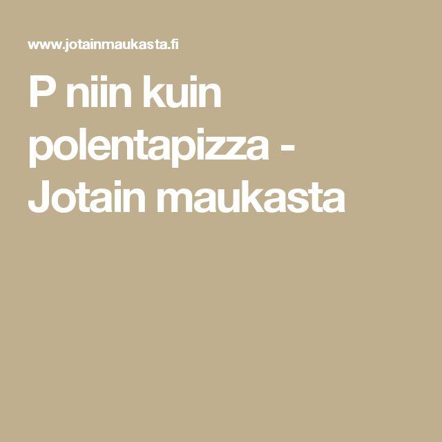 P niin kuin polentapizza - Jotain maukasta