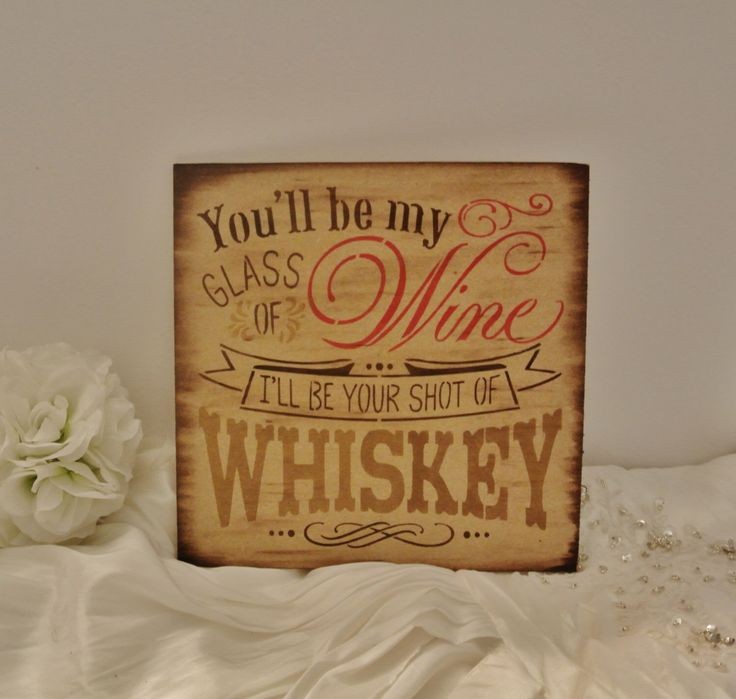 Wood Sign, you'll be my glass of wine i'll be your shot of whiskey, country boy, cowboy, wedding sign, bar sign, anniversary gifts for men by FairytaleDecorDesign on Etsy https://www.etsy.com/listing/202979667/wood-sign-youll-be-my-glass-of-wine-ill