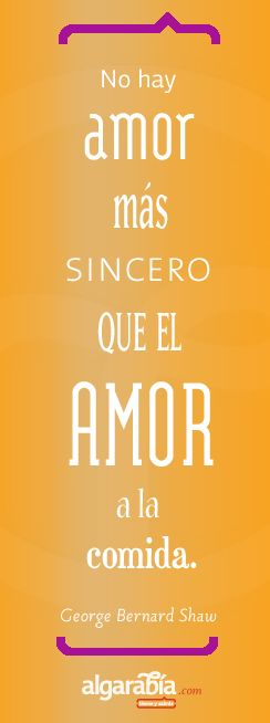 Frase-cita de la semana / Quote of the week: ahahah love it. there is no love more sincere  than the love of food