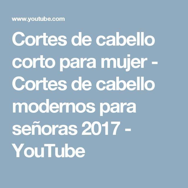 Cortes de cabello corto para mujer - Cortes de cabello modernos para señoras 2017 - YouTube