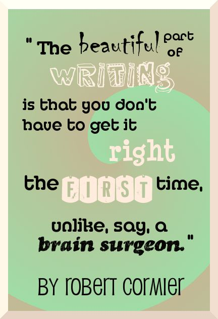 Writing and re-writing.  authors.  writer quotes.  goals.  advice.  wisdom.  life lessons.