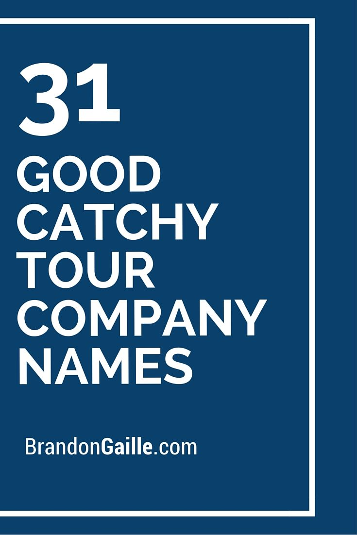 33 Good Catchy Tour Company Names Names And Company Names
