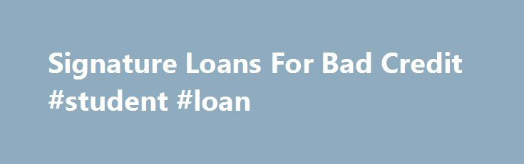 Signature Loans For Bad Credit #student #loan http://malaysia.remmont.com/signature-loans-for-bad-credit-student-loan/  #bad credit loans # Signature Loans For Bad Credit Personal Loans up to $35,000 Submit your online request for any loan reason regardless of credit type.Need a signature loan is the greatest place where you will be able to apply for best suitable monetary schemes. We help you in arranging I need a loan, signature. Personal Loans; Apply Online! Find a Store;. No Traditional…