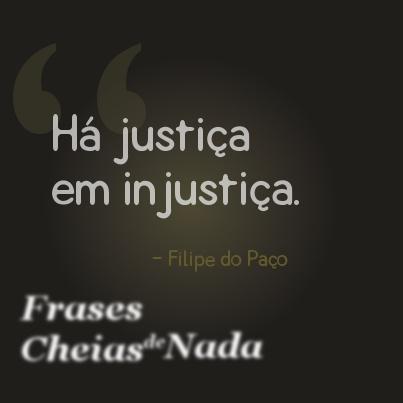 """""""Há justiça em injustiça."""", por Filipe do Paço"""