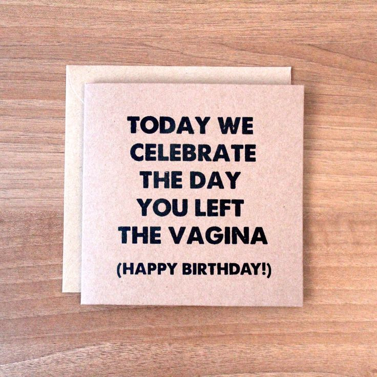 A personal favorite from my Etsy shop https://www.etsy.com/listing/223389546/funny-rude-birthday-card-today-we