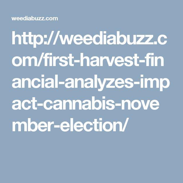 http://weediabuzz.com/first-harvest-financial-analyzes-impact-cannabis-november-election/
