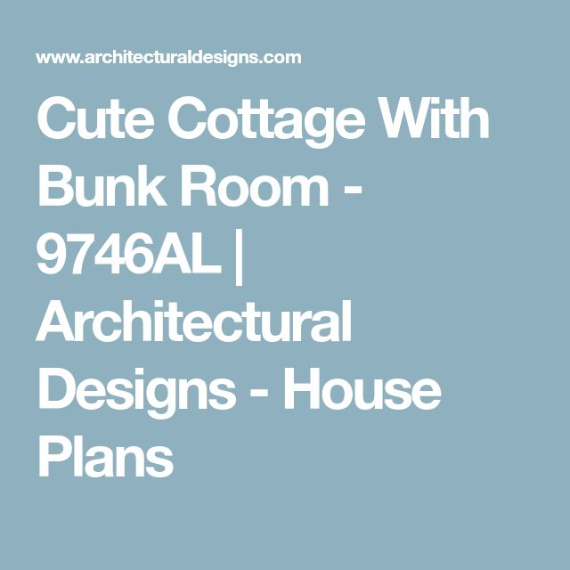 Cute Cottage With Bunk Room - 9746AL   Architectural Designs - House Plans