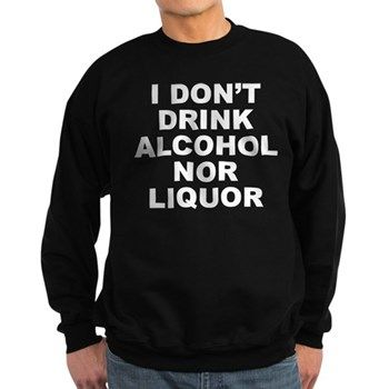 Men's dark color black sweatshirt with I Don't Drink Alcohol Nor Liquor theme. The side effects of alcohol and liquor are SERIOUS. Anyone addicted should seek help and detox. There are endless other healthy liquids to drink. Available in black, navy blue; small, medium, large, x-large, 2x-large for only $34.99. Go to the link to purchase the product and to see other options – http://www.cafepress.com/stdontdrink