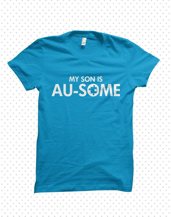 Awesome Autism T-Shirts: My Son is Au-some (MADE TO ORDER) on Etsy, $18.00
