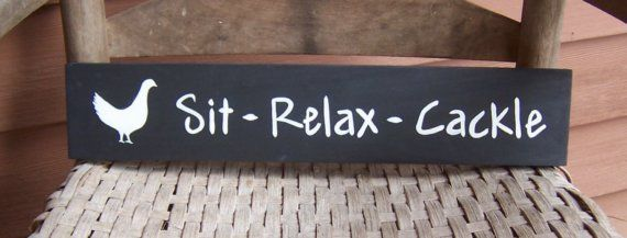 $10.00 Sit Relax Cackle chicken sign