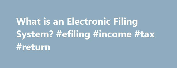What is an Electronic Filing System? #efiling #income #tax #return http://income.nef2.com/what-is-an-electronic-filing-system-efiling-income-tax-return/  #electronic filing # What is an Electronic Filing System? By Ezmeralda Lee An electronic filing system is a system of organizing files that utilizes hard drive space or network space. The system may either be computer software, an Internet-based program, or a simple file and folder system on the desktop of a computer. Electronic filing..