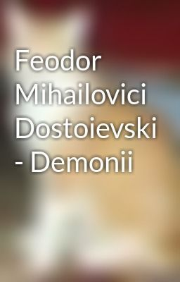 "Citește ""Feodor Mihailovici Dostoievski - Demonii"""