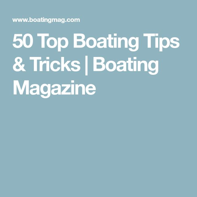 50 Top Boating Tips & Tricks | Boating Magazine