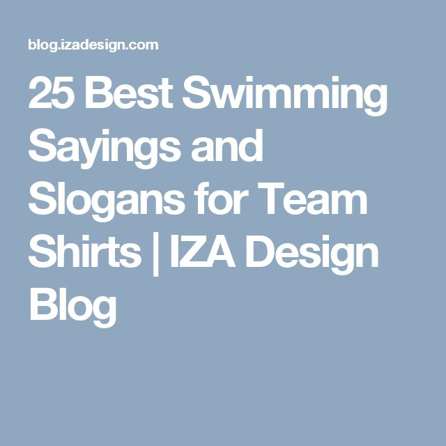 25 Best Swimming Sayings and Slogans for Team Shirts | IZA Design Blog