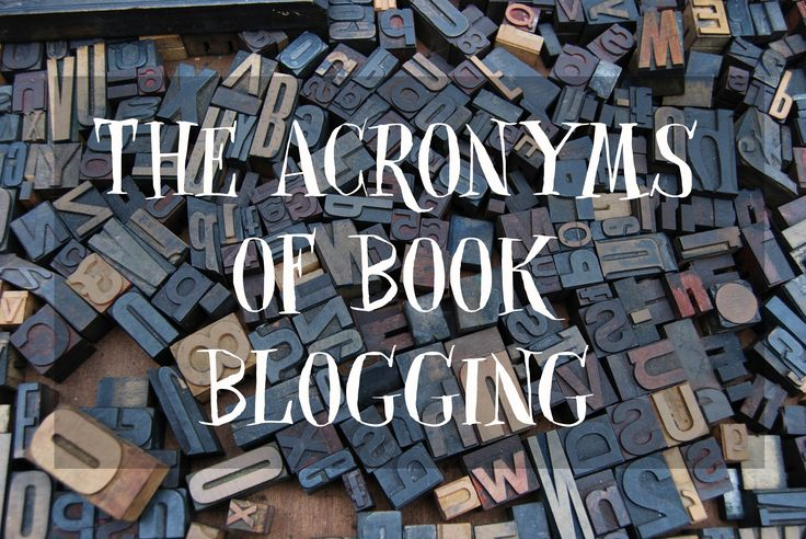 There are a lot of acronyms that come in the book community. So I made a list of all the acronyms of book blogging I could think of!