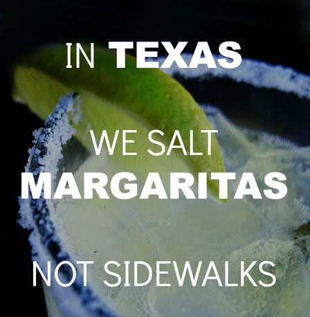 Margaritas, not sidewalks. NEVER need to salt the sidewalks
