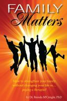 Family Matters: How To Strengthen Your Family (Without Paying for Therapy or Changing Your Lives)  Another great 99 cent ebook from Brenda...