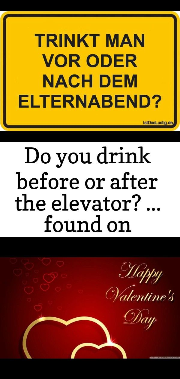 Do You Drink Before Or After The Elevator Found On Www