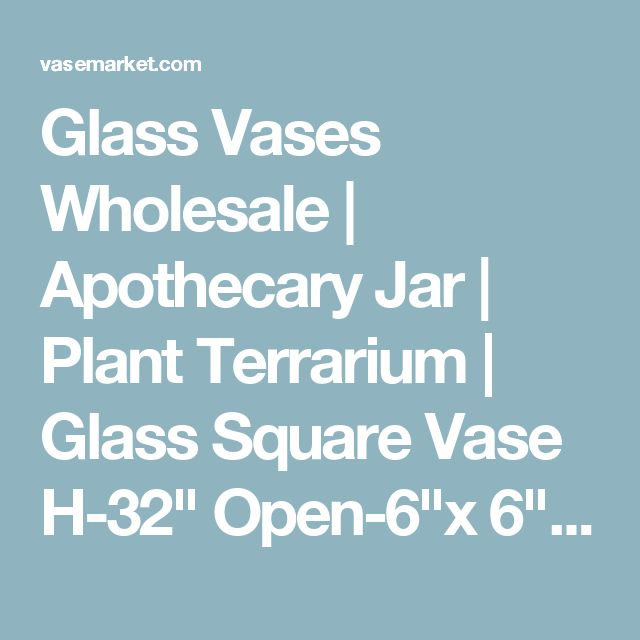 "Glass Vases Wholesale | Apothecary Jar | Plant Terrarium | Glass Square Vase H-32"" Open-6""x 6"" - Tall Vases"