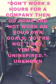 Don't work 8 hours for a company then go home and not work on your goals. fitness inspiration, fitness motivation, motivational quotes, inspirational quotes, inspiration, motivation, quotes, life quotes, workout motivation, life goals