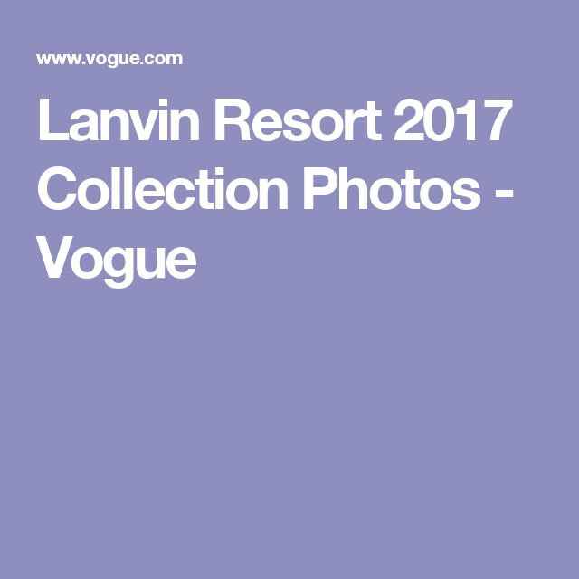 Lanvin Resort 2017 Collection Photos - Vogue