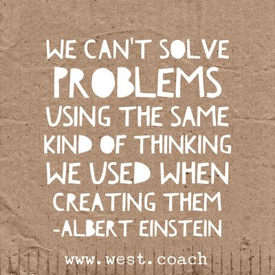 INSPIRATION - EILEEN WEST LIFE COACH   We can't solve problems using the same kind of thinking we used when creating them - Albert Einstein   Eileen West Life Coach, Life Coach, inspiration, inspirational quotes, motivation, motivational quotes, quotes, daily quotes, self improvement, personal growth, creativity, creativity cheerleader, Albert Einstein, Albert Einstein quotes