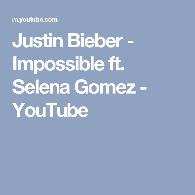 Justin Bieber - Impossible ft. Selena Gomez - YouTube