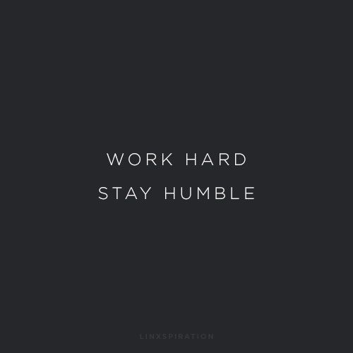 Work hard stay humble - inspirational quote