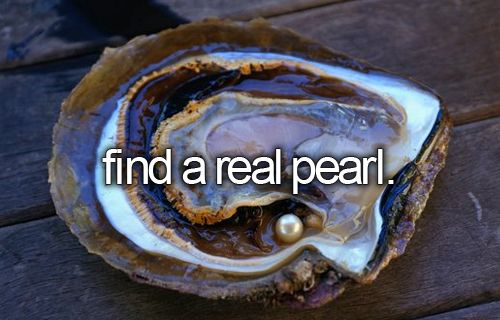 Find a pearl in a clam. Bucket list