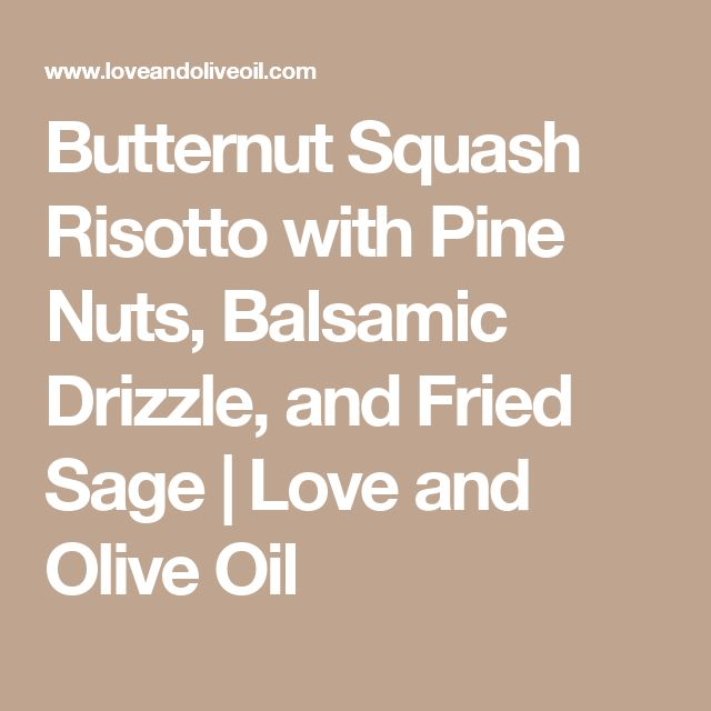 Butternut Squash Risotto with Pine Nuts, Balsamic Drizzle, and Fried Sage | Love and Olive Oil