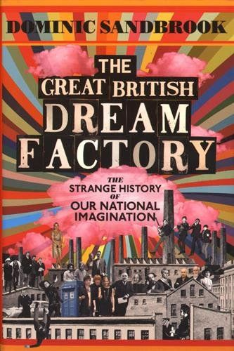 The Great British Dream Factory: The Strange History of Our National Imagination - Britain's empire has gone. Our manufacturing base is a shadow of its former self; the Royal Navy has been reduced to a skeleton. In military, diplomatic and economic terms, we no longer matter as we once did. And yet there is still one area in which we can legitimately claim superpower status: our popular culture. It is extraordinary to think that one British writer, J K Rowling, has sold more than 400 million