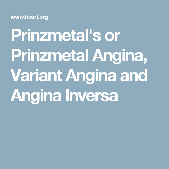 Prinzmetal's or Prinzmetal Angina, Variant Angina and Angina Inversa