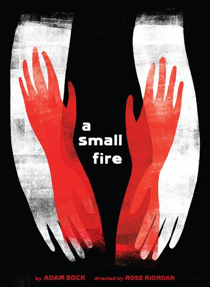 """""""A Small Fire"""" stage play poster designed by Julia McNamara: Posters: The Fine Art of Selling Theater - NYTimes.com"""