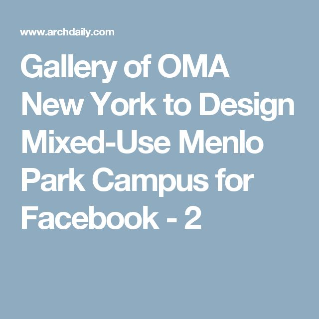 Gallery of OMA New York to Design Mixed-Use Menlo Park Campus for Facebook - 2