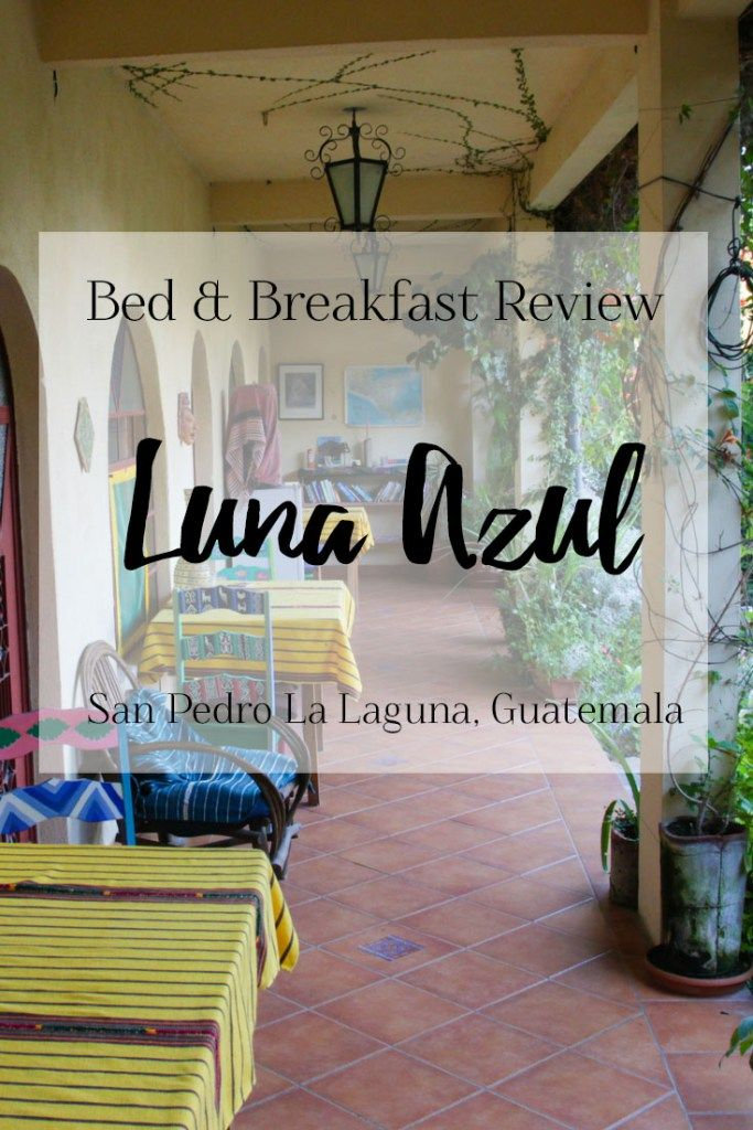 B&B Review: Luna Azul in San Pedro La Laguna on Guatemala's Lake Atitlan | Luna Azul is a beautiful and charming bed and breakfast and peaceful paradise located just outside of San Pedro on Guatemala's Lake Atitlan. They have a gorgeous garden, home-cooked delicious breakfasts, incredible owners, comfortable private rooms and more. If you're traveling to Lake Atitlan, check out my review for Luna Azul Bed and Breakfast on the blog!