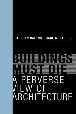 Buildings Must Die _ Stephen Cairns, Jane M. Jacobs