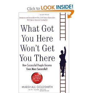 What Got You Here Won't Get You There: How successful people become even more successful: Amazon.co.uk: Marshall Goldsmith: Books
