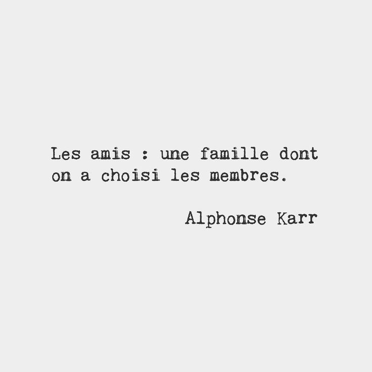 Family We Choose Quotes: Friends: The Family That We Choose. Alphone Karr French