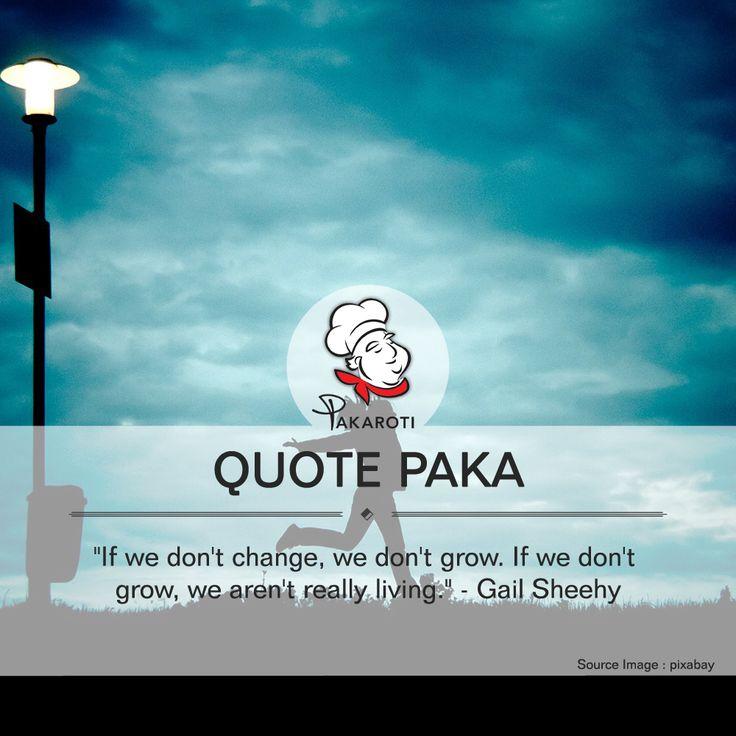Terus berkembang dan berubah adalah bukti bahwa kita hidup - pakaroti.com #QuotePaka
