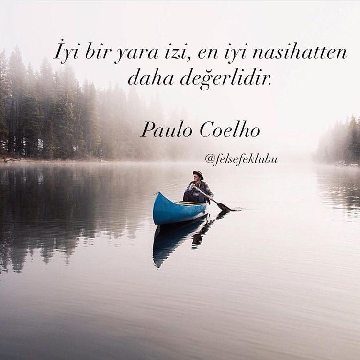 İyi bir yara izi, en iyi nasihatten daha değerlidir... Paulo Coelho.