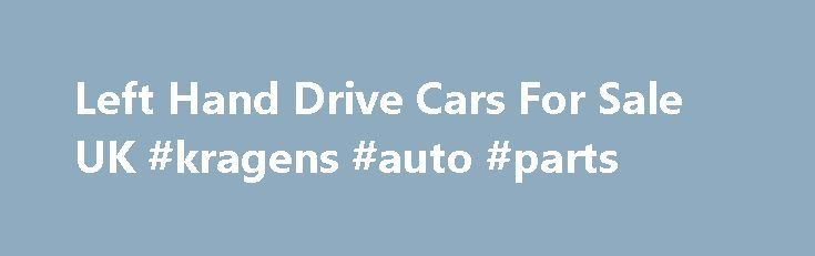 Left Hand Drive Cars For Sale UK #kragens #auto #parts http://auto.nef2.com/left-hand-drive-cars-for-sale-uk-kragens-auto-parts/  #used car sales uk # Toyota 8,995.00 / 12593 Mercedes-Benz C200 CDI Estate Left Hand Drive 12,500.00 / 17500 10417 / 14583 VAT/Tax free Toyota Quality new and used left hand drive cars for sale in the UK Kilrush Cars are specialists in pre-owned quality left hand drive cars imported from Europe. Core to our Continue Reading