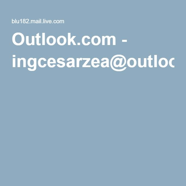 Outlook.com - ingcesarzea@outlook.com