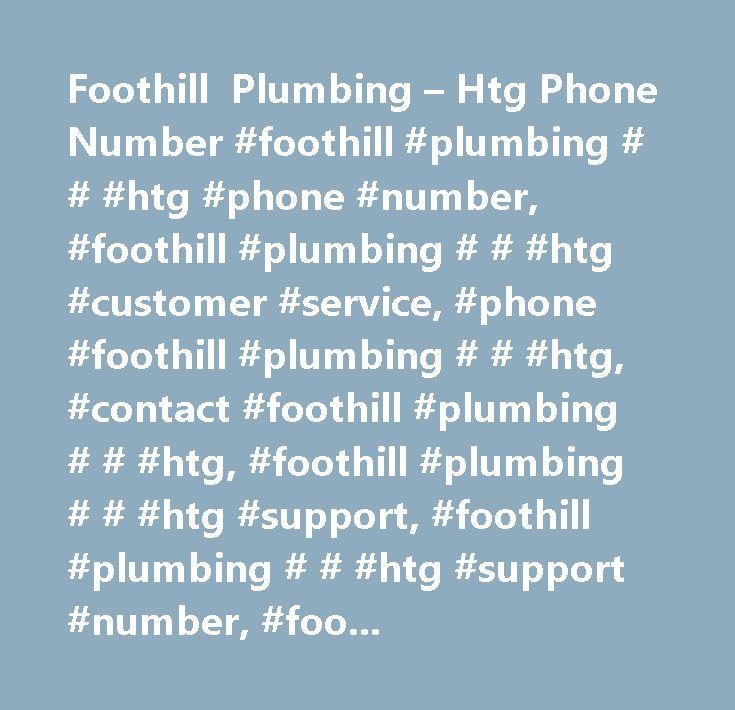 Foothill Plumbing – Htg Phone Number #foothill #plumbing # # #htg #phone #number, #foothill #plumbing # # #htg #customer #service, #phone #foothill #plumbing # # #htg, #contact #foothill #plumbing # # #htg, #foothill #plumbing # # #htg #support, #foothill #plumbing # # #htg #support #number, #foothill #plumbing # # #htg #customer #number, #foothill #plumbing # # #htg #customer #service #number, #foothill #plumbing # # #htg #contact #number, #foothill #plumbing # # #htg #customer #support…
