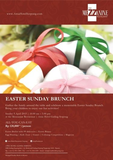 EASTER SUNDAY BRUNCH Gather the family around the table and celebrate a memorable Easter Sunday Brunch. Bring your children to enjoy our fun activities! Sunday, 5 April 2015 | 10.00 AM - 03.00 PM at the Mezzanine Restaurant ALL-YOU-CAN-EAT Rp 120,000++/person Easter Buffet with 99-delicacies | Easter Bunny | Egg Hunting | Kids Zone | Games | Coloring Competition | Magician For more info & reservation please call (+62 21) 2921-5999 or email to info@AtriaHotelSerpong.com