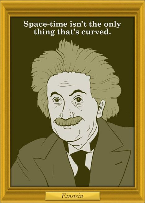 Oh, Einstein! I bet you say that to all your cousins! :)