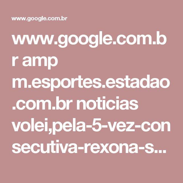 www.google.com.br amp m.esportes.estadao.com.br noticias volei,pela-5-vez-consecutiva-rexona-sesc-rio-fatura-o-titulo-da-superliga-feminina,70001748780.amp