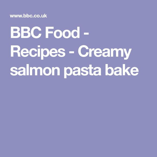 BBC Food - Recipes - Creamy salmon pasta bake