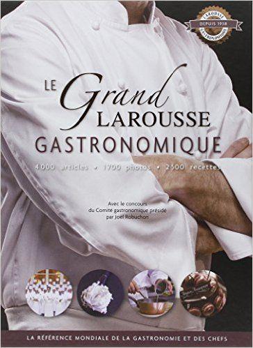 Amazon.fr - Le grand Larousse gastronomique - nouvelle édition - présidé par Joël Robuchon Comité gastronomique - Livres