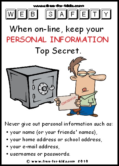 Psssst - don't give out your full name, address, phone #, school address, email address or any personal information in cyberspace!